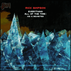 Everything All Of The Time Kid A Revisited - Rick Simpson