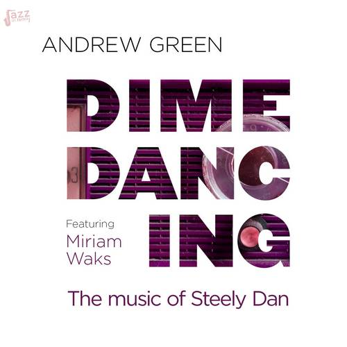 Dime Dancing (The Music of Steely Dan) - Andrew Green