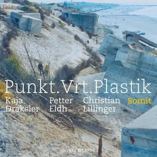 Somit - PUNKT.VRT.PLASTIK Kaja Draklser - Petter Eldh - Christian Lillinger
