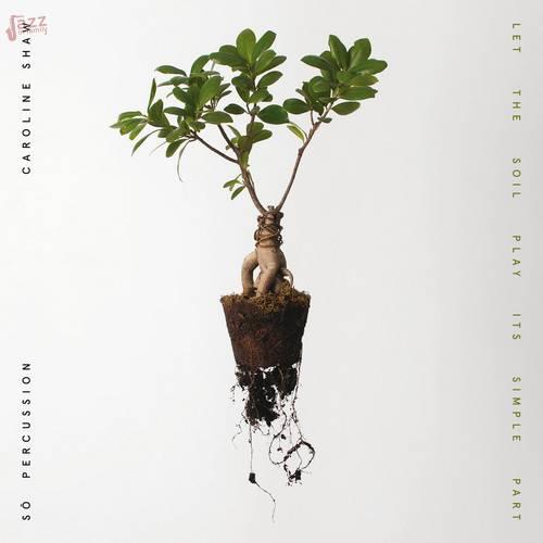Let The Soil Play Its Simple Part - Caroline Shaw, Sò Percussion