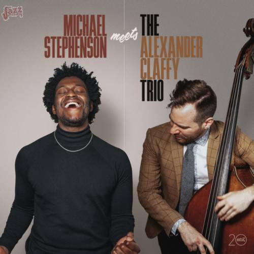 Michael Stephenson Meets The Alexander Claffy Trio-Michael Stephenson & The Alexander Claffy Trio