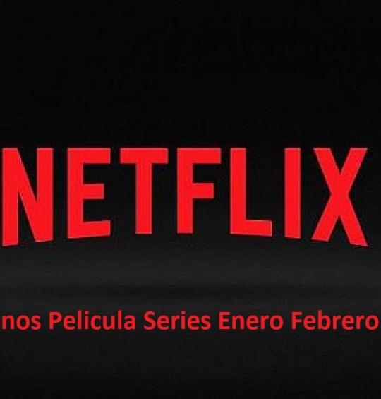 Los Mejores Estrenos Peliculas Y Series Netflix Enero Y Febrero 2019