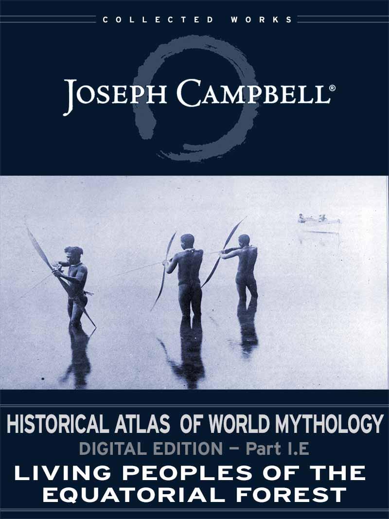 Historical Atlas of World Mythology: (I.E.) Living Peoples of the Equatorial Forest (Esingle)