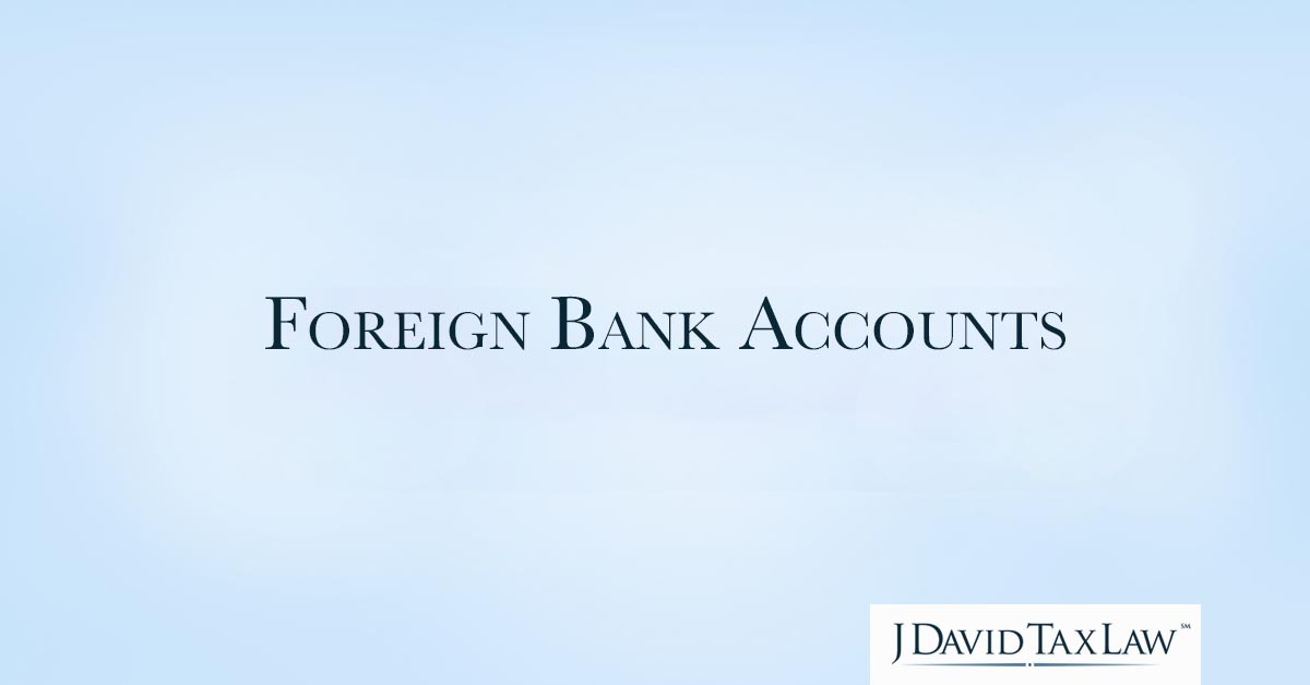 Foreign Bank Account Requirements For Us Citizens J David Tax Law