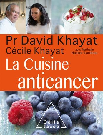 A lire: La cuisine anticancer – DAVID KHAYAT CÉCILE KHAYAT AVEC NATHALIE HUTTER-LARDEAU