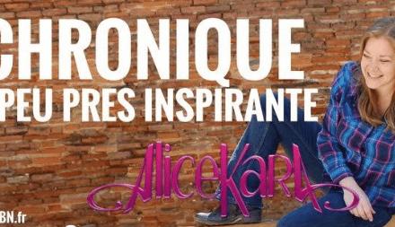 LA CHRONIQUE À PEU PRÈS INSPIRANTE D'ALICE KARA: Tout dans la vie est ton maître !
