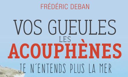Interview: «Vos gueules les acouphènes, je n'entends plus la mer» de Frédéric Deban