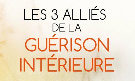 LES 3 ALLIÉS DE LA GUÉRISON INTÉRIEURE – Réconcilier le mental, l'enfant intérieur, l'âme –  Line ASSELIN