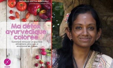 Interview exclusive de Nathalie Geetha Babouraj, auteure de: «Ma détox ayurvédique colorée»