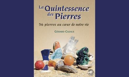 La Quintessence des Pierres – 56 pierres au cœur de notre vie – Gérard CAZALS