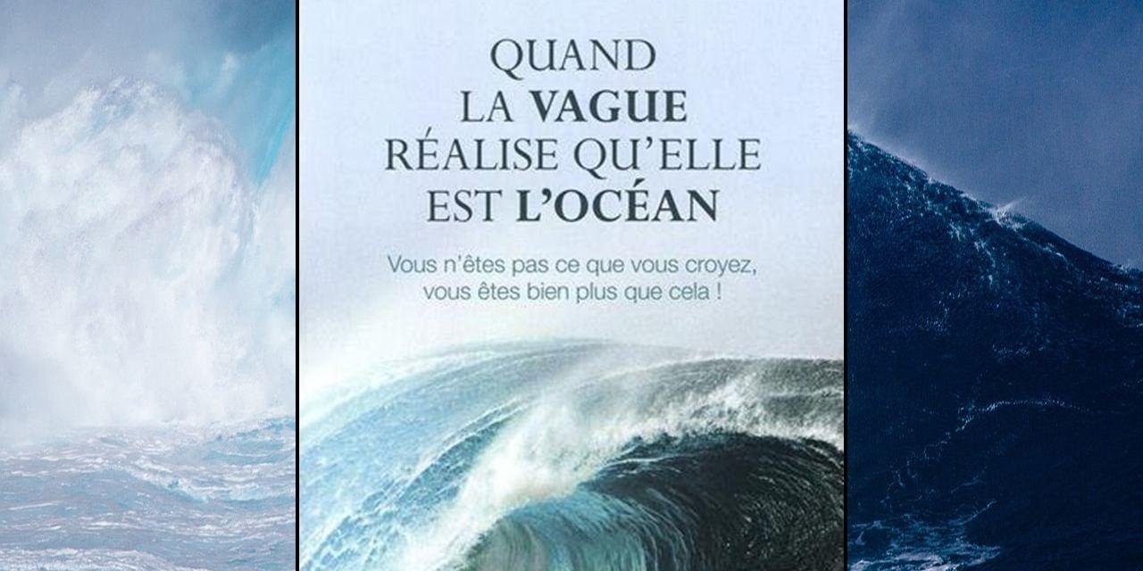 Quand la vague réalise qu'elle est l'océan – Vous n'êtes pas ce que vous croyez, vous êtes bien plus que cela! BRUNO LALLEMENT