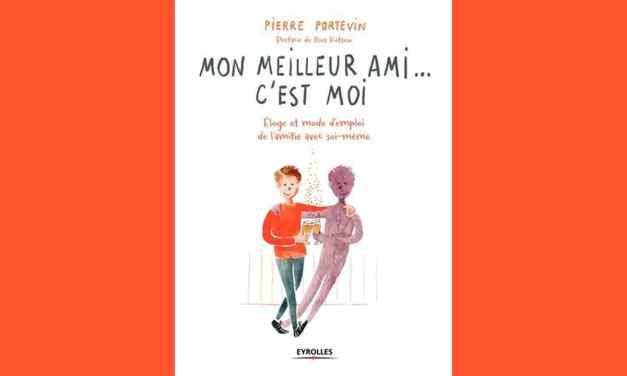 Mon meilleur ami… c'est moi – Eloge et mode d'emploi de l'amitié avec soi-même – Pierre PORTEVIN