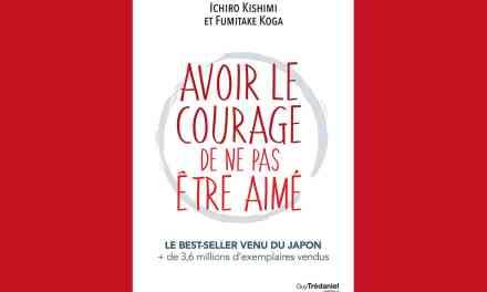 Avoir le courage de ne pas être aimé: Le best-seller venu du Japon