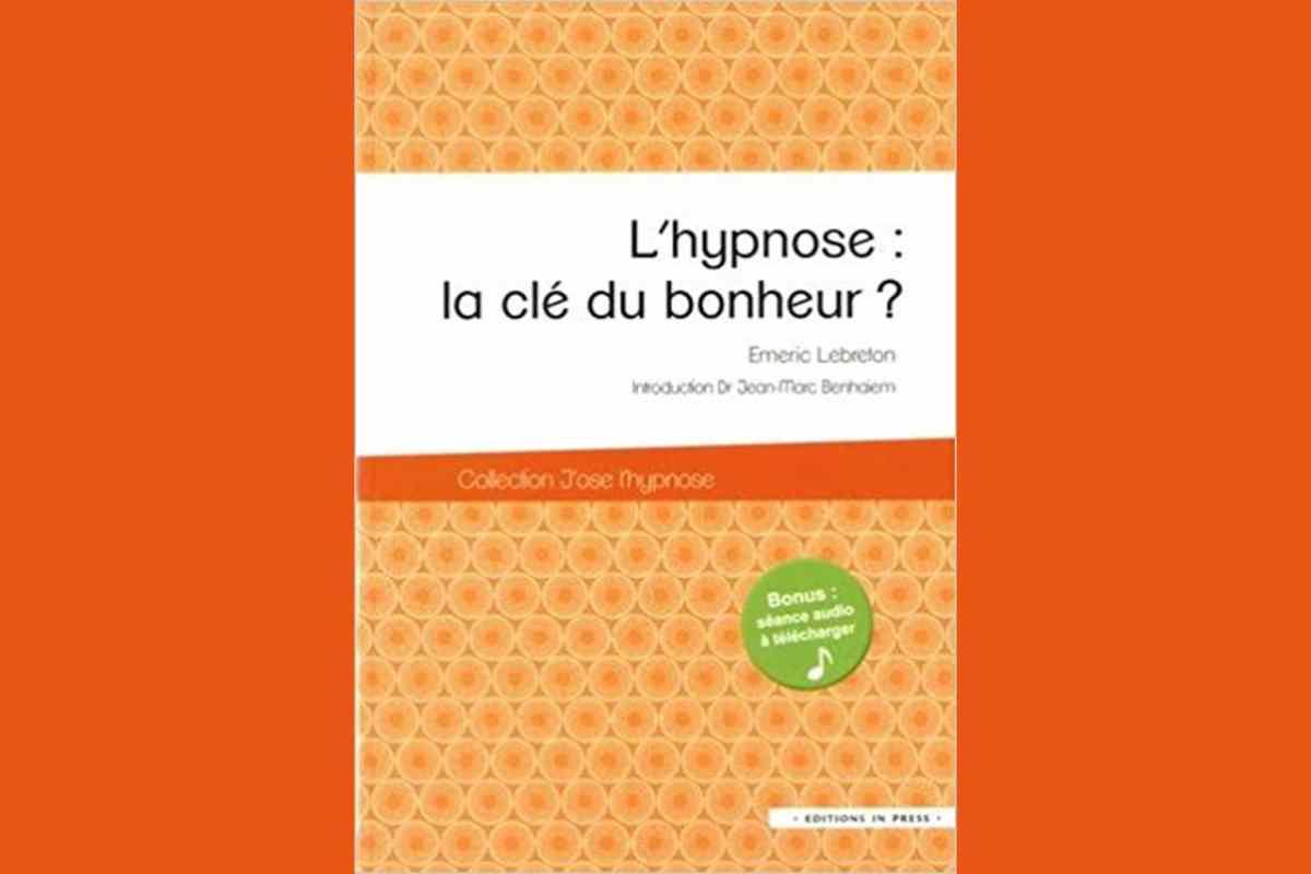 L hypnose   la clé du bonheur   - Journal des bonnes nouvelles 2d3bd179bc51