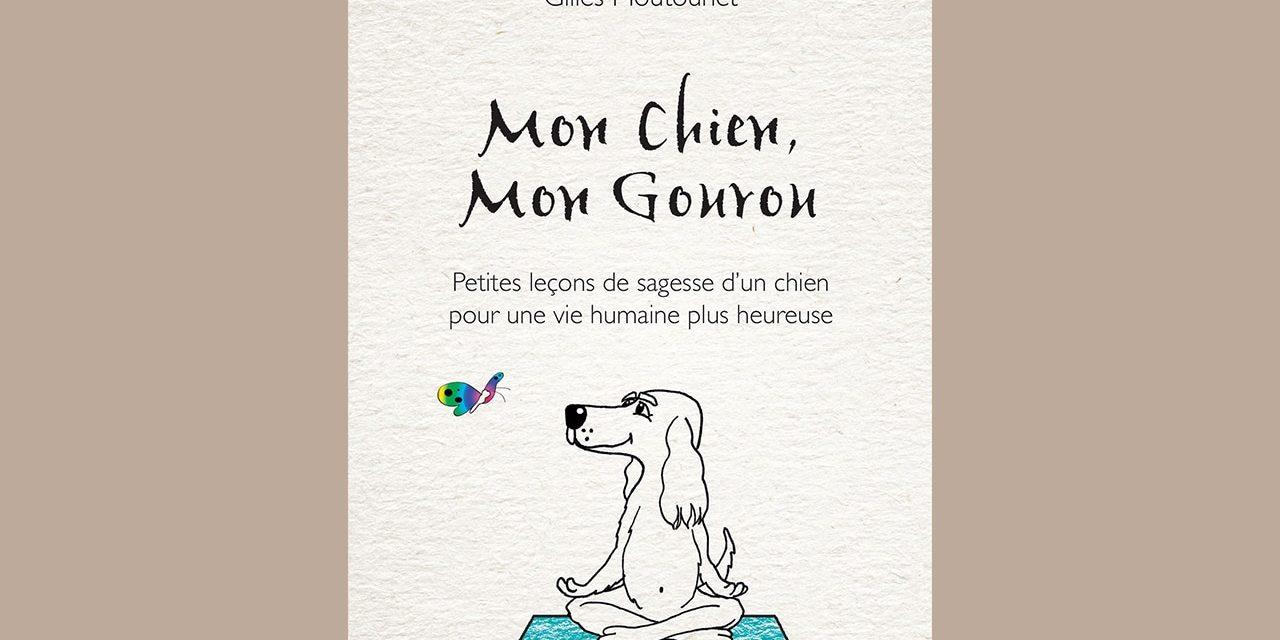 Mon chien, mon gourou. Petites leçons de sagesse d'un chien pour une vie humaine plus heureuse.