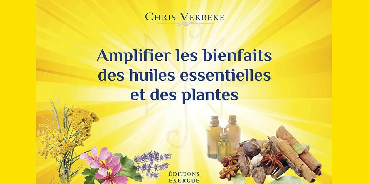 Amplifier les bienfaits des huiles essentielles et des plantes – Chris VERBEKE