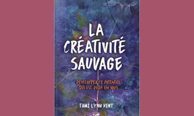 LA CRÉATIVITÉ SAUVAGE – Développez ce potentiel qui est déjà en vous – Tami Lynn KENT