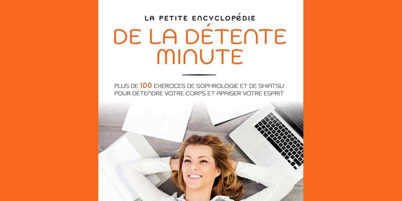 La petite encyclopédie de la détente minute: 136 exercices pratiques pour détendre votre corps et apaiser votre esprit