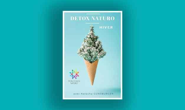 Natacha GUNSBURGER nous offre sa Detox Naturo Hiver! 3 JOURS POUR RETROUVER VOTRE LIGNE ET VOTRE ENERGIE – Téléchargez-la ici.