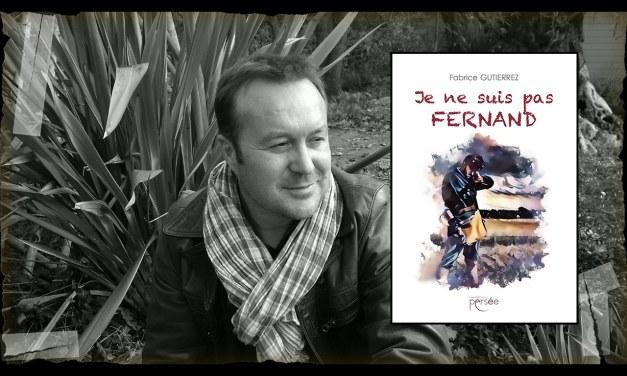 «Je ne suis pas Fernand» de Fabrice Gutierrez – Interview