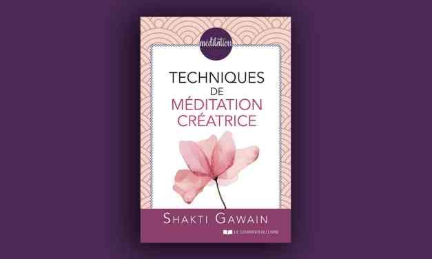 Techniques de méditation créatrice – Shakti Gawain