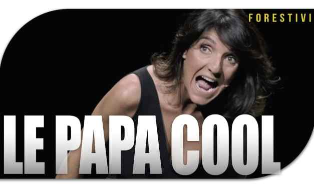 LE PAPA COOL – Florence FORESTI