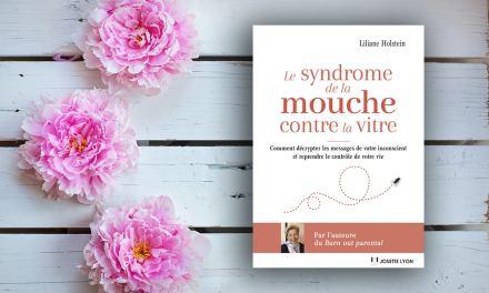 «Le syndrome de la mouche contre la vitre» de Liliane Holstein – Comment décrypter les messages de votre inconscient et reprendre le contrôle de votre vie