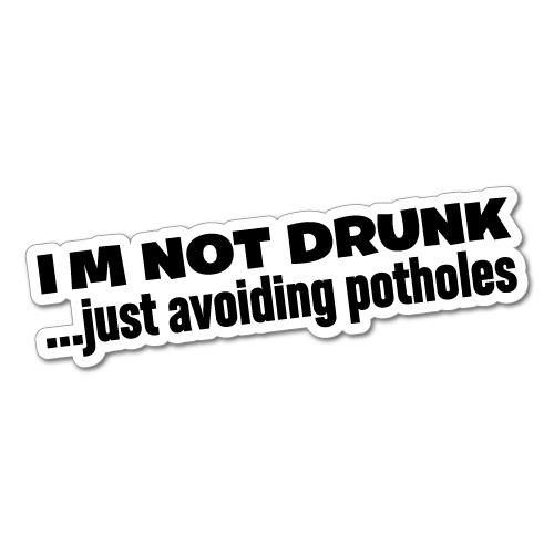 I'M NOT DRUNK AVOIDING POTHOLES JDM Car Sticker Decal Car