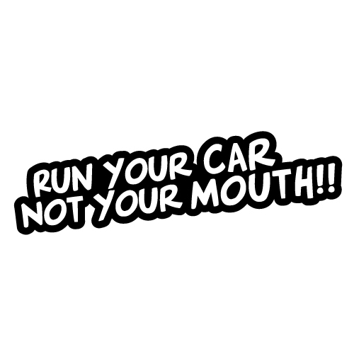 RUN YOUR CAR NOT YOUR MOUTH JDM Sticker Decal Car #0412K