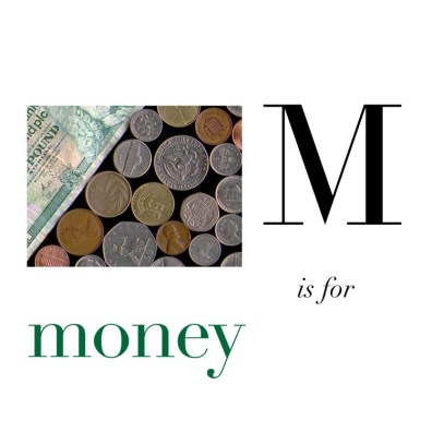 M is for Money