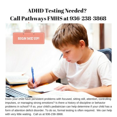 ADHD Testing Needed- Call Pathways FMHS at 936-238-3868 in Lufkin, Texas