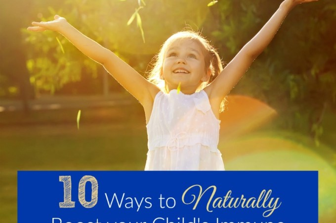 10 ways to naturally boost your kids immunity