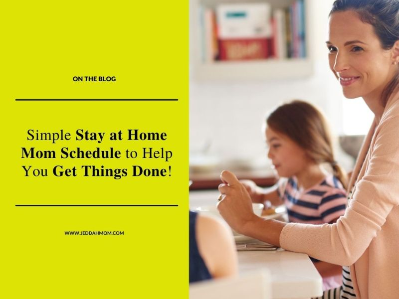 Simple Stay at Home Mom Schedule to Help You Get Things Done | Jeddah Mom mom routine toddlers and children