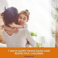 7 Ways Happy Moms Raise Kind Respectful Children
