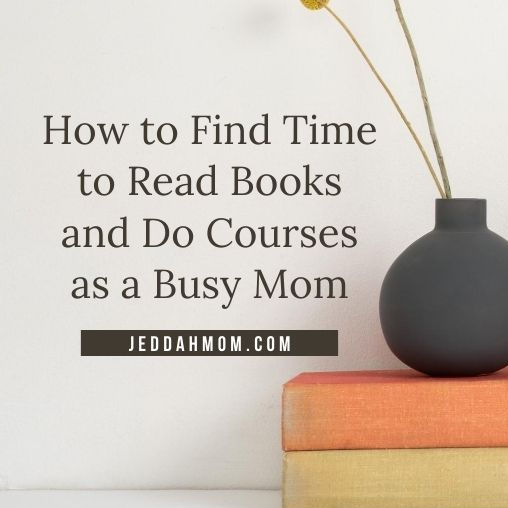 How to find time to read books and do courses as a busy mom staying home JeddahMom