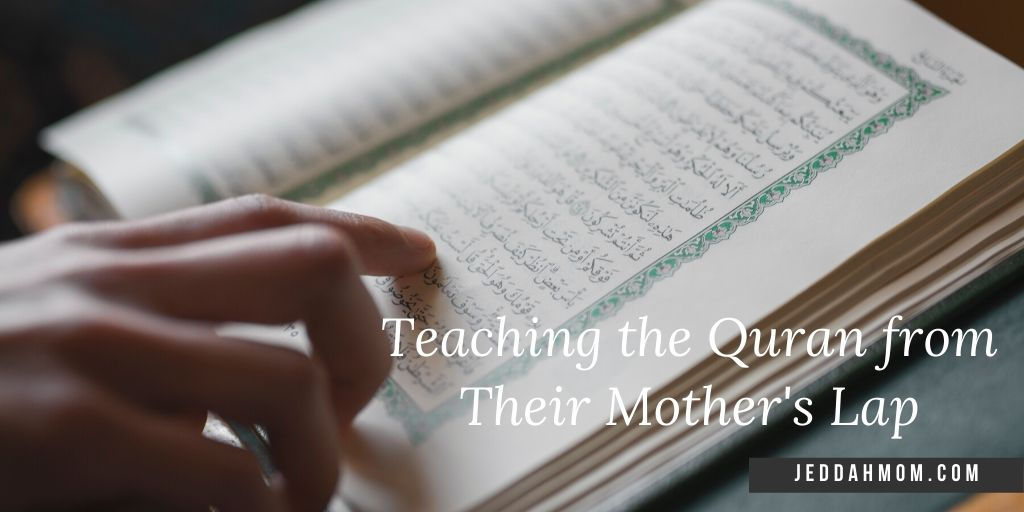 Teaching Quran from mothers lap | JeddahMom jeddahmom