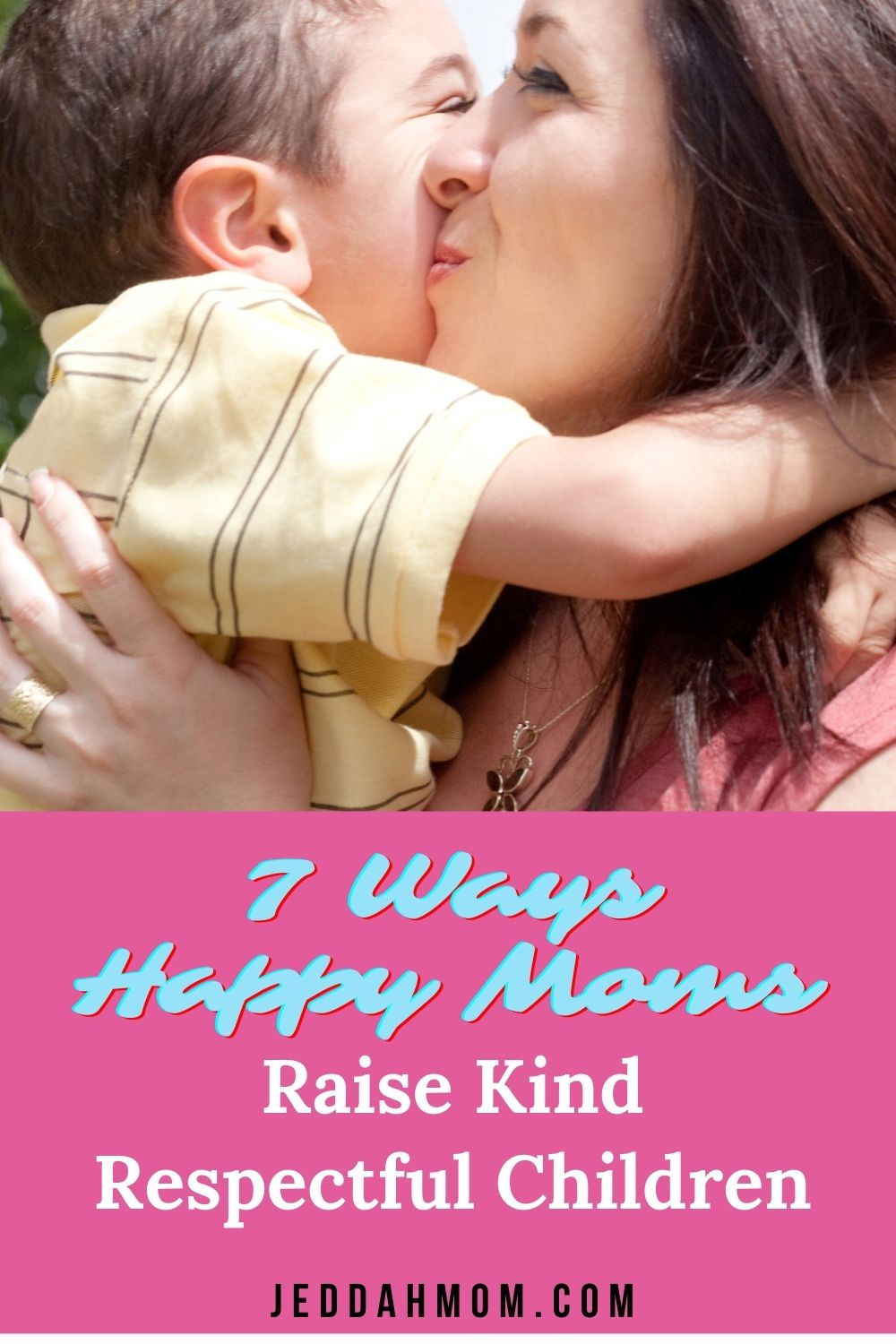 7-WAYS-HAPPY-MOMS-RAISE-KIND-RESPECTFUL-CHILDREN by just being themselves jeddahMom