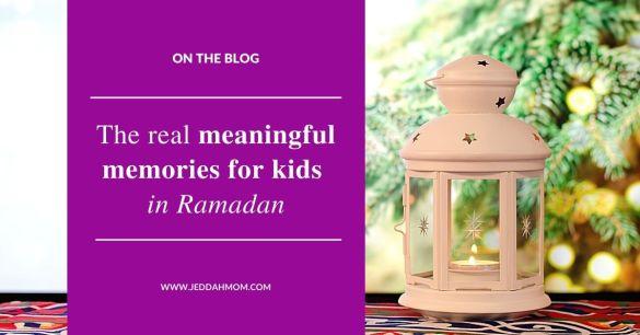 JeddahMom Meaningful Memories for Ramadan