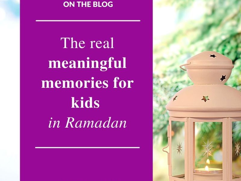 meaningful memories for ramadan for kids JeddahMom