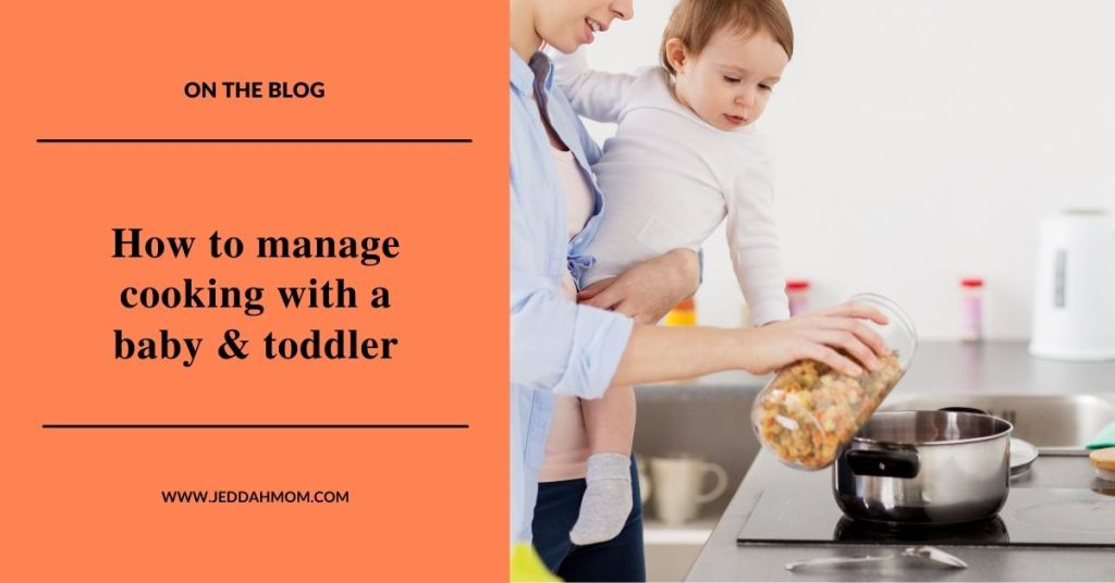 How to manage cooking baby jeddahmom