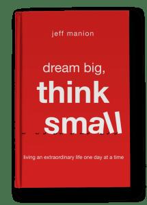 Dream Big, Think Small
