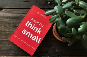 Dream Big Think Small