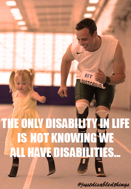 "An imagine of Oscar Pistorius running with a disabled girl, superimposed text reading ""The only disability in life is not knowing we all have disabilities... #justdisabledthings"""