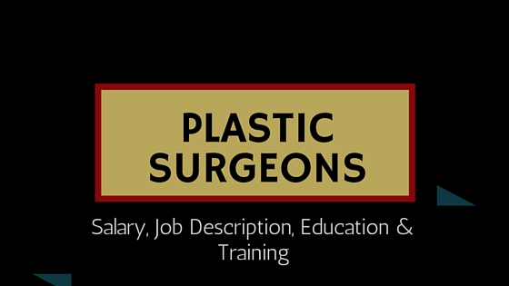 Plastic Surgeon Salary, Job Description, Education & Training