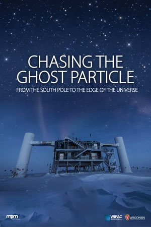 Chasing the Ghost Particle is a co-production of the Wisconsin IceCube Particle Astrophysics Center (WIPAC) of the University of Wisconsin–Madison and the Milwaukee Public Museum.