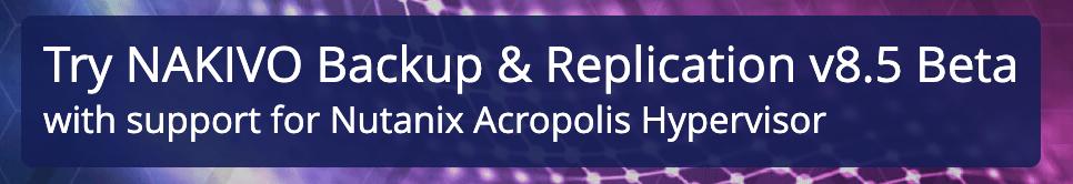 NAKIVO Backup & Replication v8.5 Public Beta Available [Sponsored]