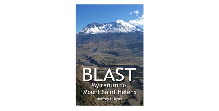 Cover photo of Blast: My Return to Mount Saint Helens by Jeffrey H Ryan ©2018 by the author