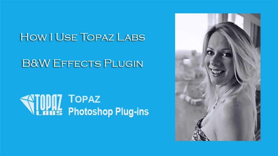 Topaz Labs B&W Effects Plugin Tutorial