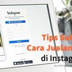 Cara Jualan Online di Instagram Agar Bisnis Berkembang