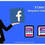 Ini Cara Jualan Online di Facebook yang Tepat